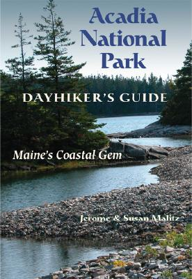 Acadia National Park Dayhiker's Guide By Malitz, Jerome/ Malitz, Suzy
