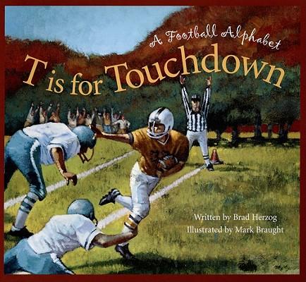 T Is for Touchdown By Herzog, Brad/ Braught, Mark (ILT)