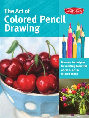 The Art of Colored Pencil Drawing By Knox, Cynthia/ Sorg, Eileen/ Yaun, Debra Kaufman/ Averill, Pat